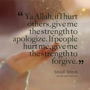 Quotes Picture: ya allah, if i hurt others, give me the strength to ...