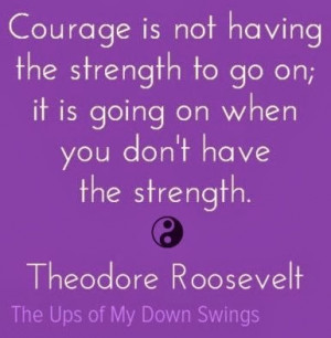 quotehd courage is not having the strength to go on