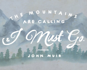 John Muir Quote Print / The mountains are calling and I must go