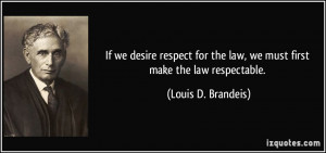 If we desire respect for the law, we must first make the law ...