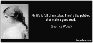 My life is full of mistakes. They're like pebbles that make a good ...