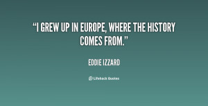 quote Eddie Izzard i grew up in europe where the 19356 png