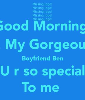Good Morning 2 My Gorgeous Boyfriend Ben U r so special To me