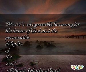 Music is an agreeable harmony for the honor of God and the permissible ...