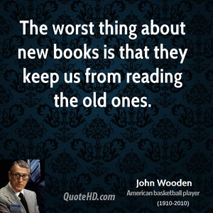 john-wooden-john-wooden-the-worst-thing-about-new-books-is-that-they ...