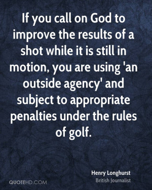 If you call on God to improve the results of a shot while it is still ...