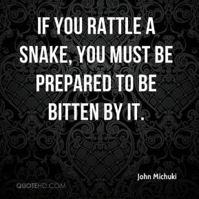 John Michuki - If you rattle a snake, you must be prepared to be ...