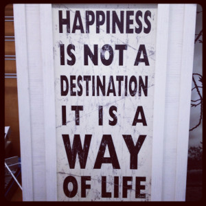 Happiness is a journey…not a destination - Happiness Quote.