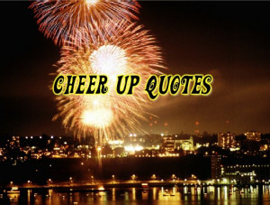 Cheer Up Friend Quotes