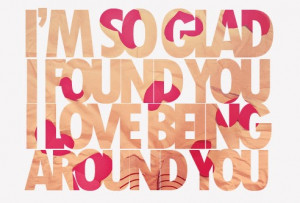 ... With Love Quotes (I'm so glad i found you, I love being around you