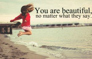 you-are-beautiful-no-matter-what-they-say-saying-images.jpg#you%20are ...