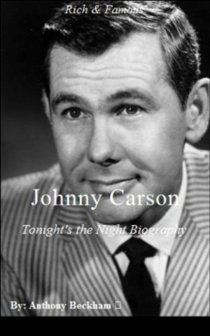 Johnny Carson: Tonights the Night Biography - Rich & Famous - Memoirs ...
