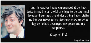 It is, I know, for I have experienced it perhaps twice in my life, an ...
