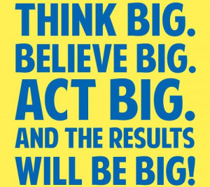 Big Quotes – Thinking Big – Think Bigger – Quote - THink big ...