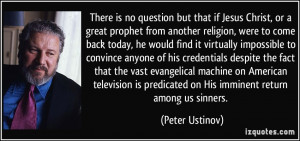 There is no question but that if Jesus Christ, or a great prophet from ...