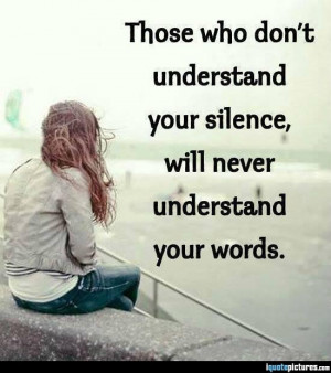 Those who don't understand your silence, will never understand your ...