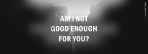 Am I Not Good Enough For You Picture