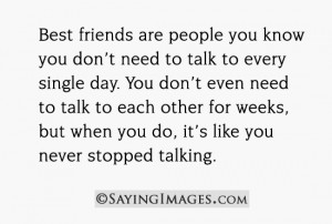 Best friends are people you know you don't need to talk to every ...