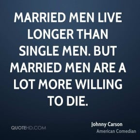 Johnny Carson - Married men live longer than single men. But married ...
