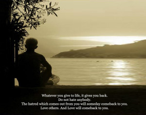 ... someday come back to you. Love others. And Love will comeback to you