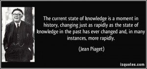 The current state of knowledge is a moment in history, changing just ...