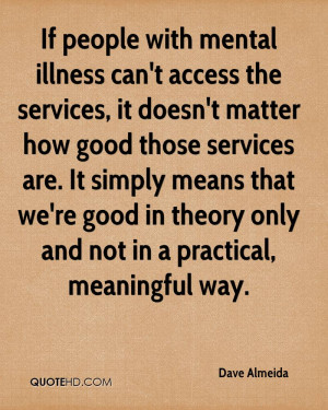 If people with mental illness can't access the services, it doesn't ...