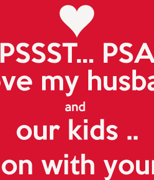 ... love my husband and our kids carry on with your day Love Your Husband