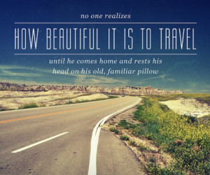 No one realises how beautiful it is to travel until he comes home and ...