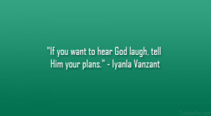 "If you want to hear God laugh, tell Him your plans."" – Iyanla ..."