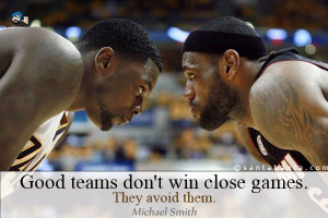 Good Sports Quotes Good teams don't win close
