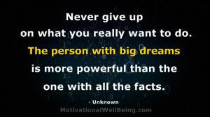 Never give up on what you really want to do. The person with big ...