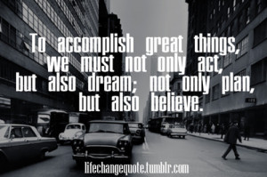 Quotes About Dreams And Goals Tumblr Dream, plan, act, believe ~