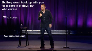 Bill Burr Quotes Bill burr teaches us how to