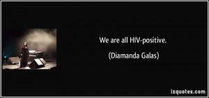 We are all HIV-positive. - Diamanda Galas