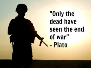 ... We all yearn for the day when the living sees the end of war as well