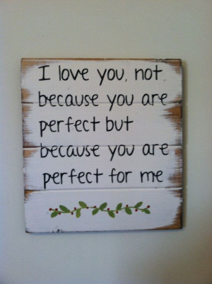 love you, not because you are perfect but because you are perfect ...