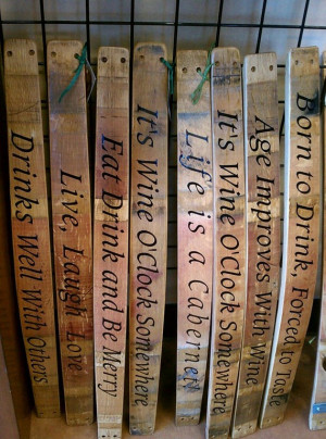 Barrel staves also make a perfect place for ultra-cheesy wine quotes!