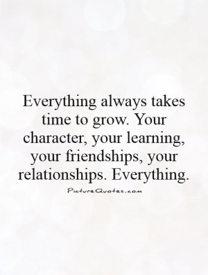 ... to-grow-your-character-your-learning-your-friendships-your-quote-1.jpg