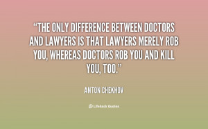 The only difference between doctors and lawyers is that lawyers merely ...