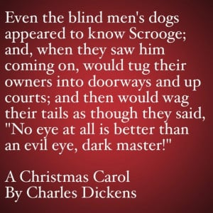 My Favorite Quotes from A Christmas Carol #2 - Even the blind men's ...