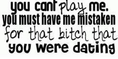 You cant play me – Break up Quote
