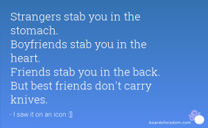Strangers stab you in the stomach. Boyfriends stab you in the heart ...