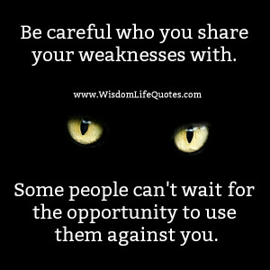 Be careful who you share your weakness with