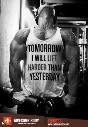 ... will lift harder than yesterday | lift quotes | awesome body