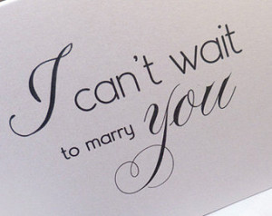 ... Can't Wait to Marry You - Love Sweetheart Romantic Calligraphy