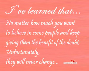 No matter how much you want to believe in some people and keep giving ...