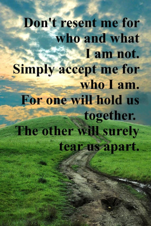 Accept me for who I am.