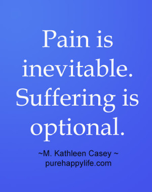 Life Quote: Pain is inevitable. Suffering is optional…