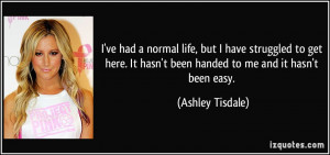 ve had a normal life, but I have struggled to get here. It hasn't ...