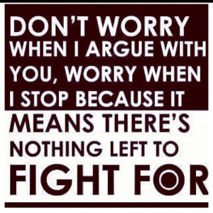 Don't worry I am done arguing with you. Thoughts, Relationships Quotes ...